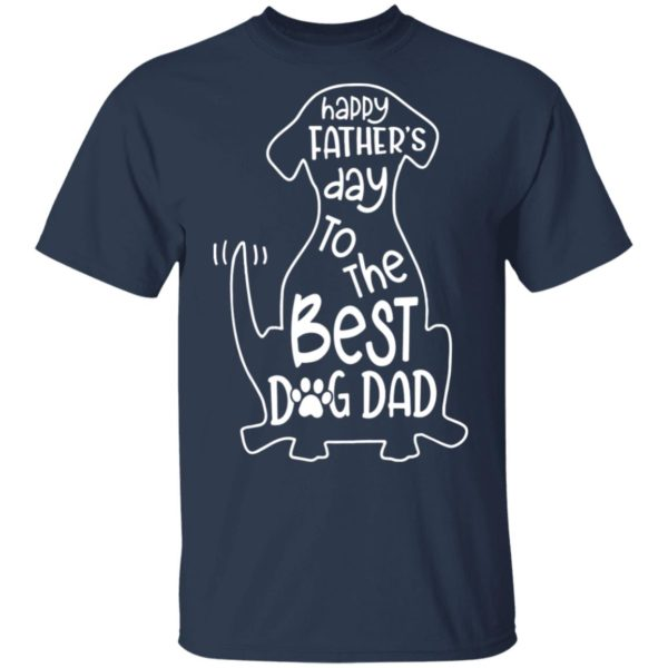 Happy father's day to the best dog Dad shirt 2