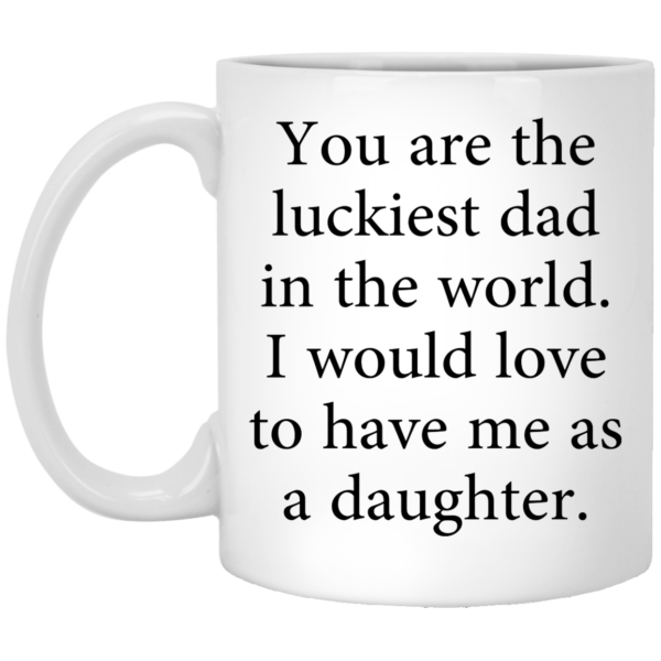 You are the luckiest dad in the world mug