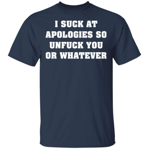 I suck at apologies so unfuck you or whatever shirt 2