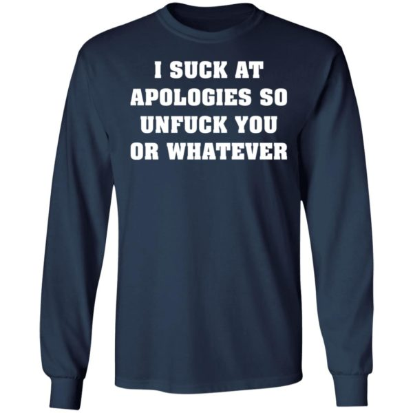 I suck at apologies so unfuck you or whatever shirt 6