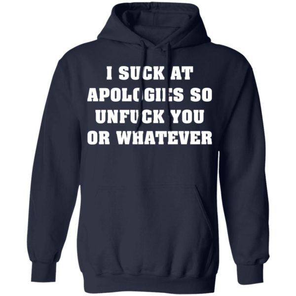 I suck at apologies so unfuck you or whatever shirt 8