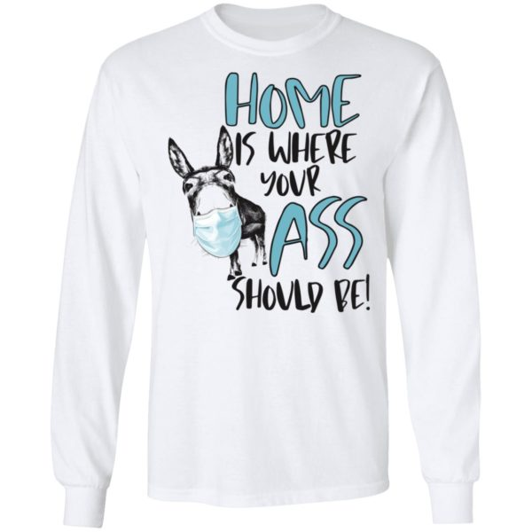 Donkey Home where your ass should be shirt 6