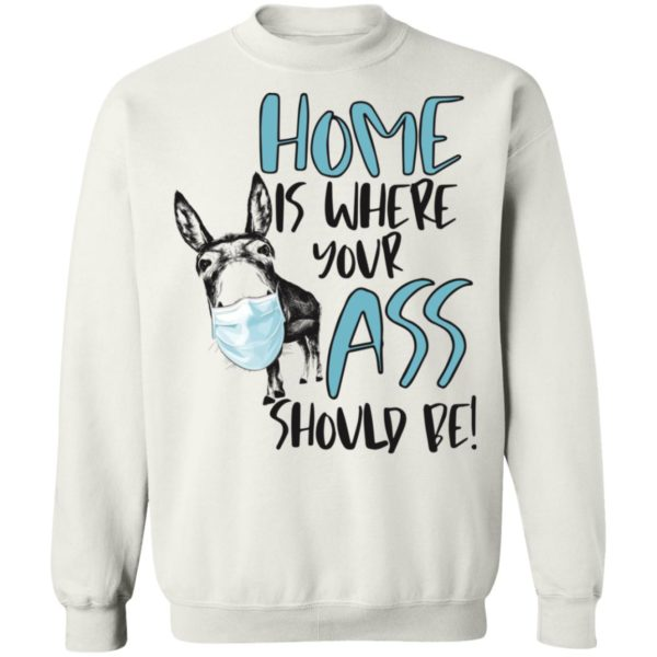 Donkey Home where your ass should be shirt 10