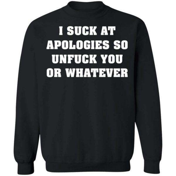 I suck at apologies so unfuck you or whatever shirt 9
