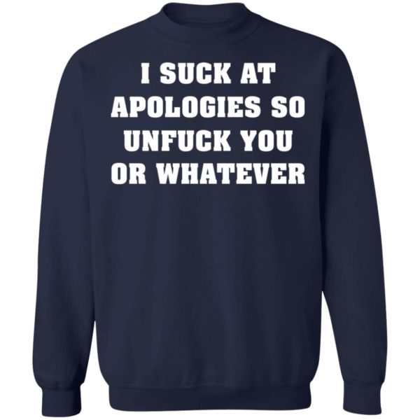 I suck at apologies so unfuck you or whatever shirt 10