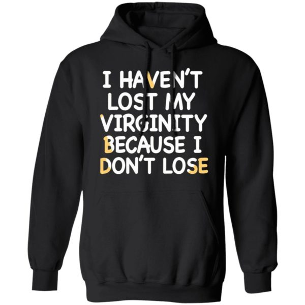 I haven't lost my virginity because I don't lose shirt 7