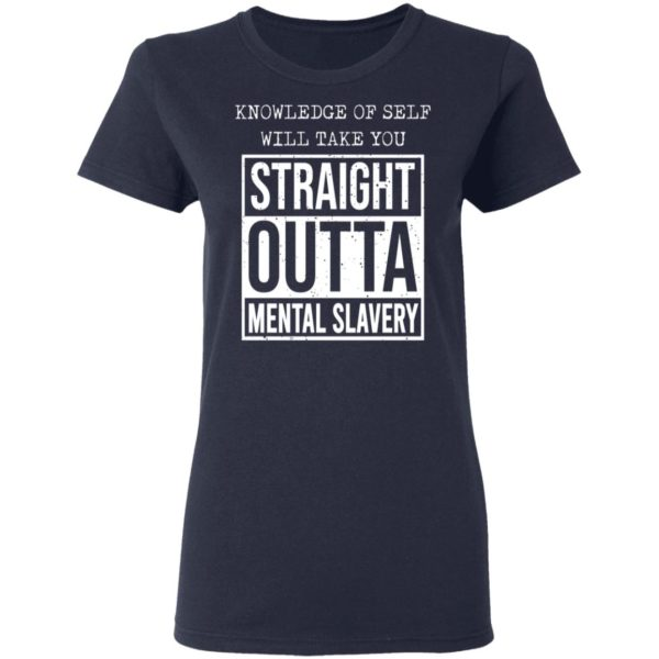 Knowledge of self will take you straight outta mental slavery shirt 4