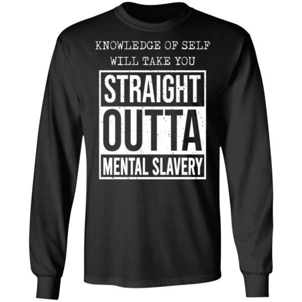 Knowledge of self will take you straight outta mental slavery shirt 5