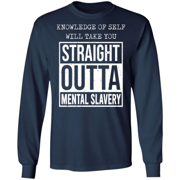Knowledge of self will take you straight outta mental slavery shirt 6