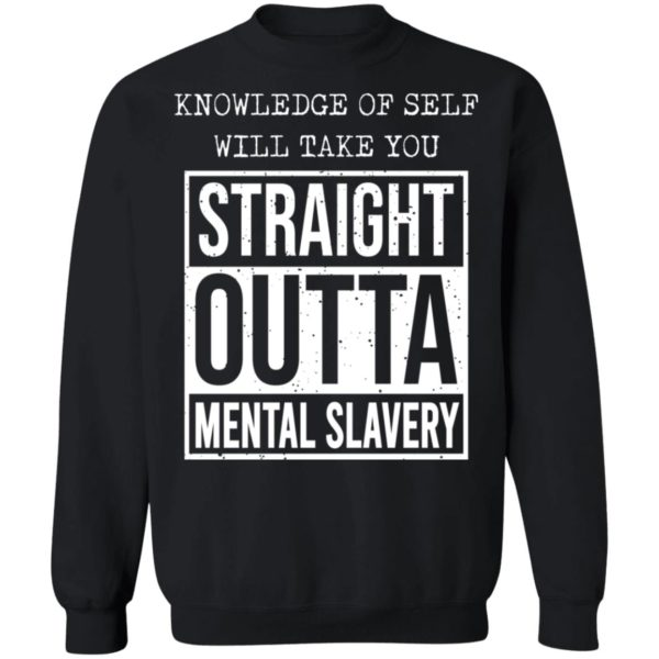 Knowledge of self will take you straight outta mental slavery shirt 9