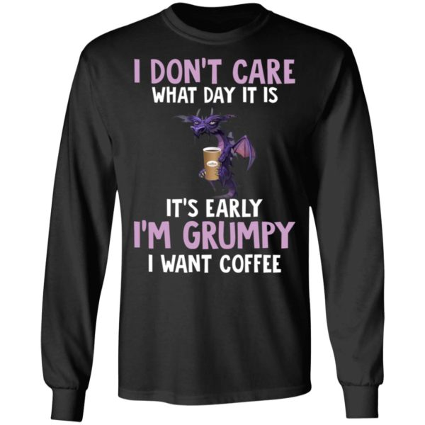 Dragon I Don't Care What Day It Is It's Early I'm Grumpy I Want coffee shirt 5