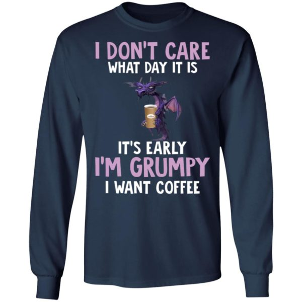 Dragon I Don't Care What Day It Is It's Early I'm Grumpy I Want coffee shirt 6