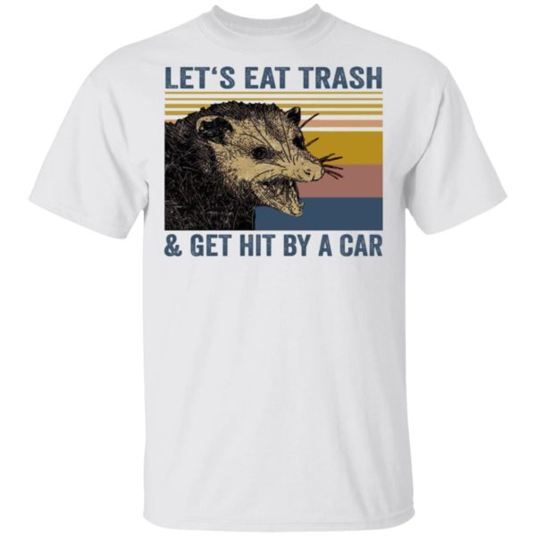 Let's eat trash and get hit by a car Raccoon shirt