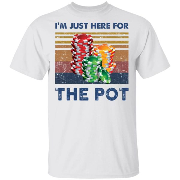 I'm just here for the pot Poker shirt