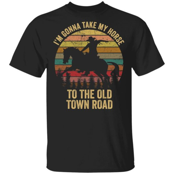 I'm Gonna Take My Horse to The Old Town Road shirt