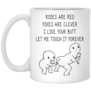 Roses are red foxes are clever i like your butt mug