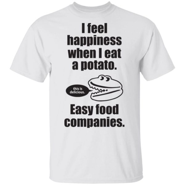 I feel happiness when i eat a potato shirt