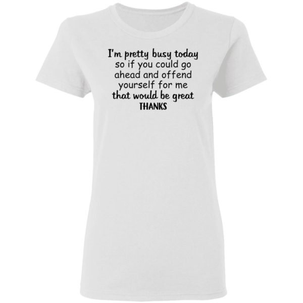 I'm pretty busy today so if you could go ahead shirt 3