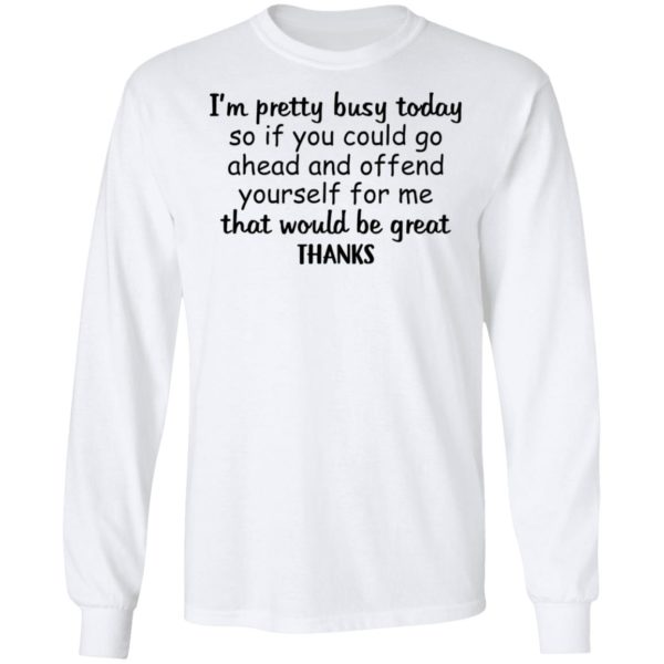 I'm pretty busy today so if you could go ahead shirt 6
