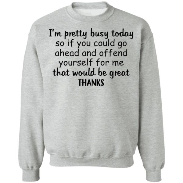I'm pretty busy today so if you could go ahead shirt 9