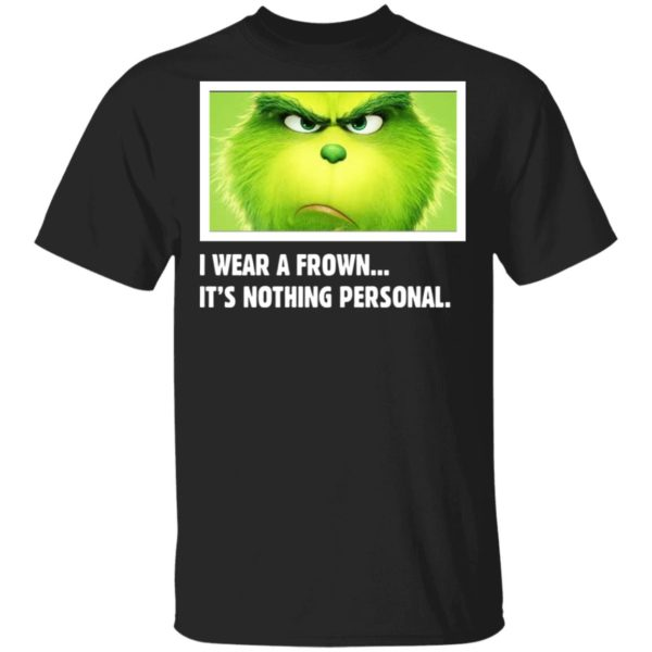 Grinch I wear a frown It's nothing personal shirt