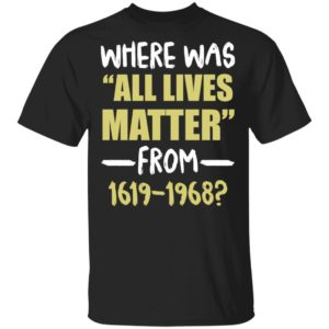 Where was all lives matter from 1619 1968 shirt