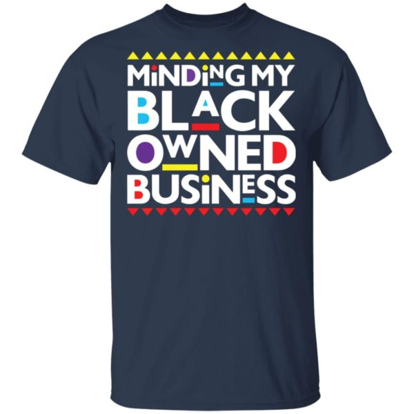 Minding my black owned business shirt 2