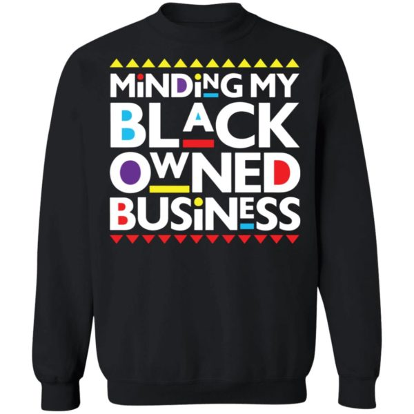 Minding my black owned business shirt 9