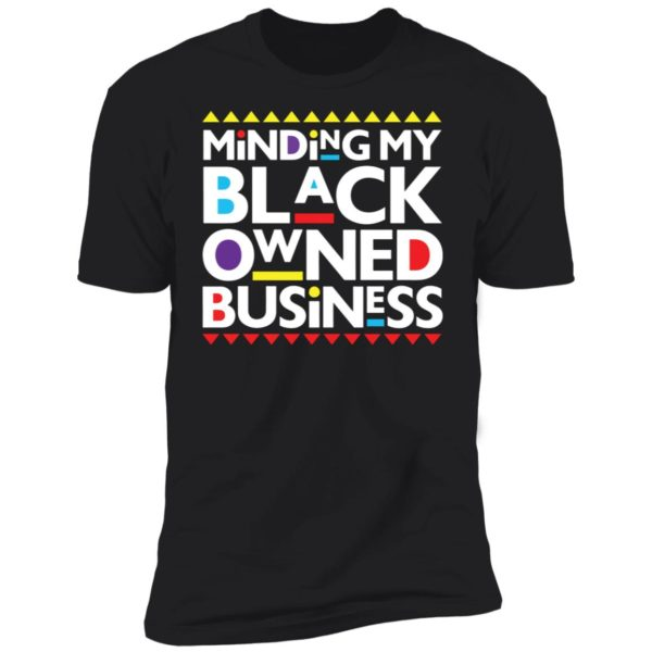 Minding my black owned business shirt 11