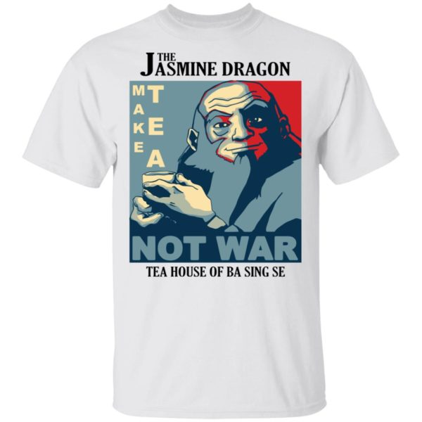 Avatar The Jasmine Dragon make tea not war shirt