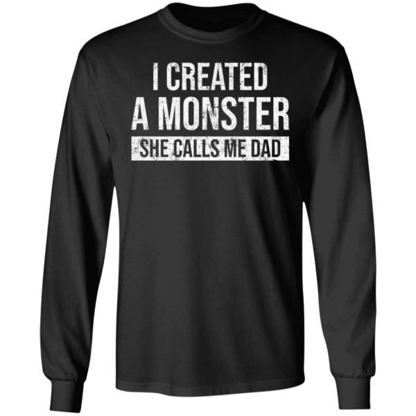 I created a monster she calls me Dad shirt 5