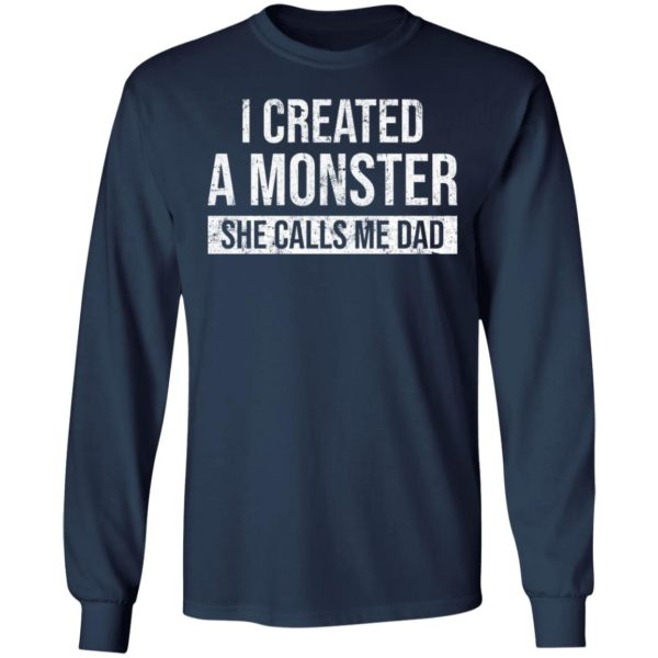 I created a monster she calls me Dad shirt 6