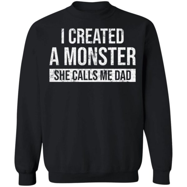 I created a monster she calls me Dad shirt 9