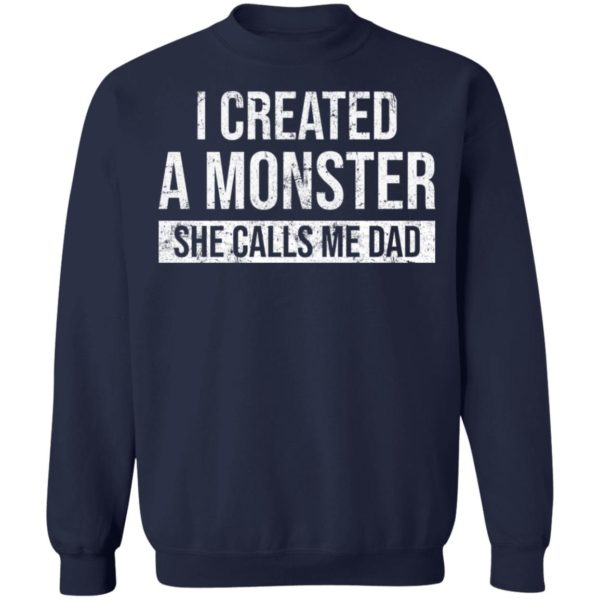 I created a monster she calls me Dad shirt 10