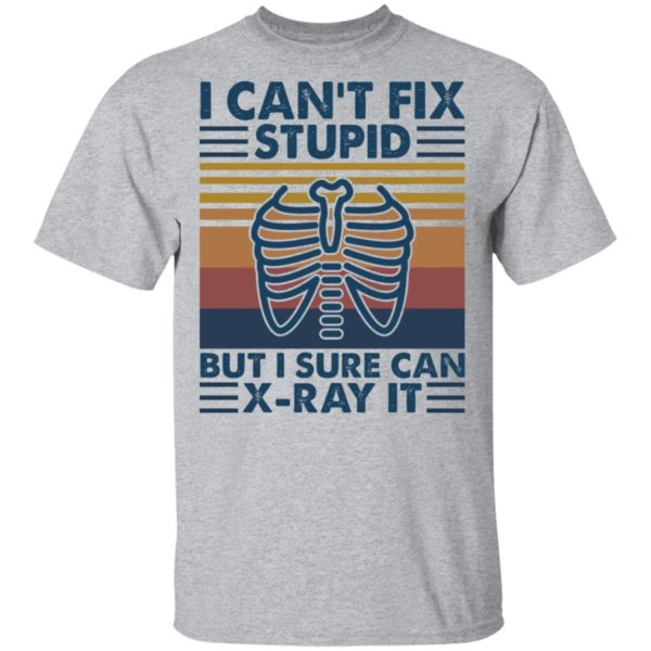 I can't fix stupid but I sure can X-Ray it shirt 2