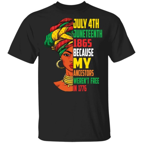 July 4th Juneteenth 1865 because my ancestors weren't free in 1776 shirt