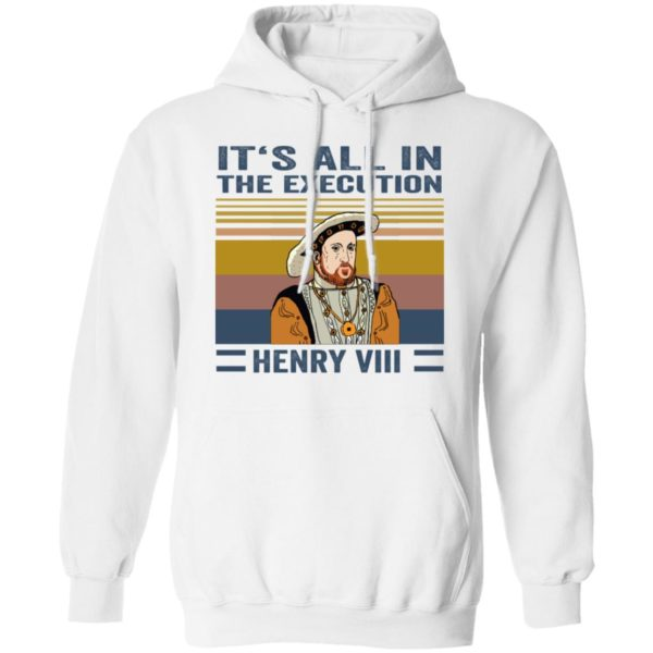 IT's all in the execution Henry VIII shirt 10