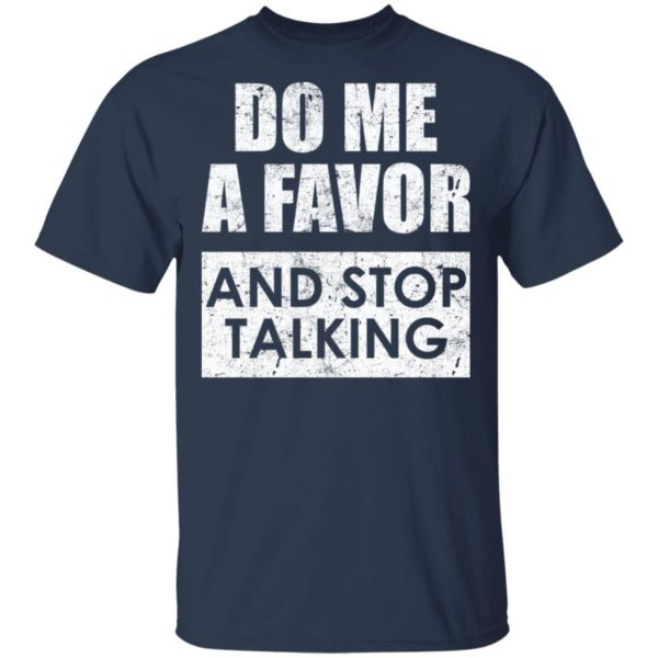 Do me a favor and stop talking shirt 2