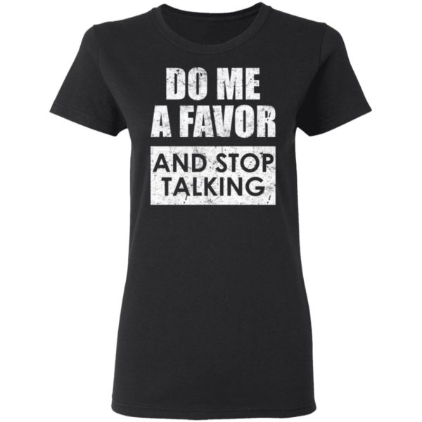 Do me a favor and stop talking shirt 3