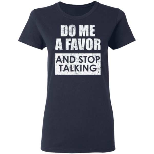 Do me a favor and stop talking shirt 4