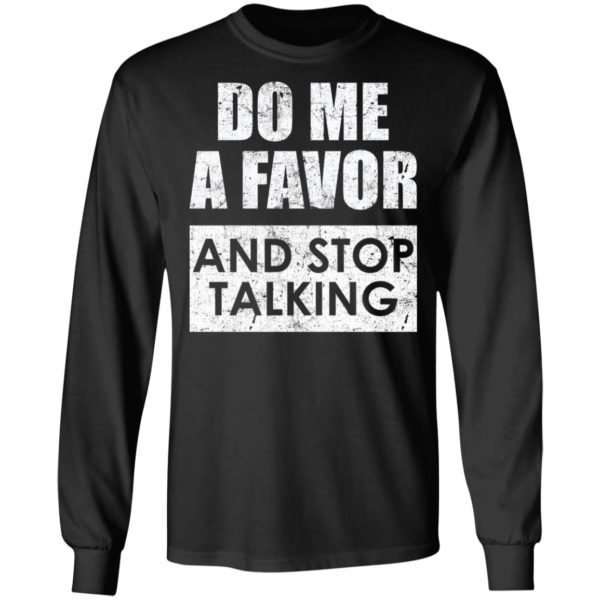 Do me a favor and stop talking shirt 5