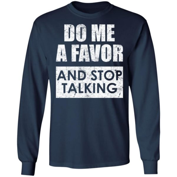 Do me a favor and stop talking shirt 6