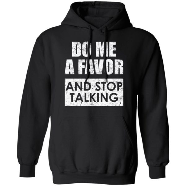 Do me a favor and stop talking shirt 7