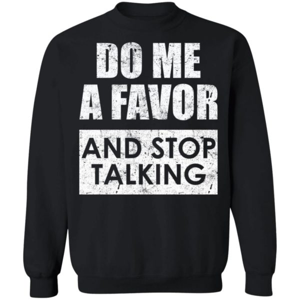Do me a favor and stop talking shirt 9