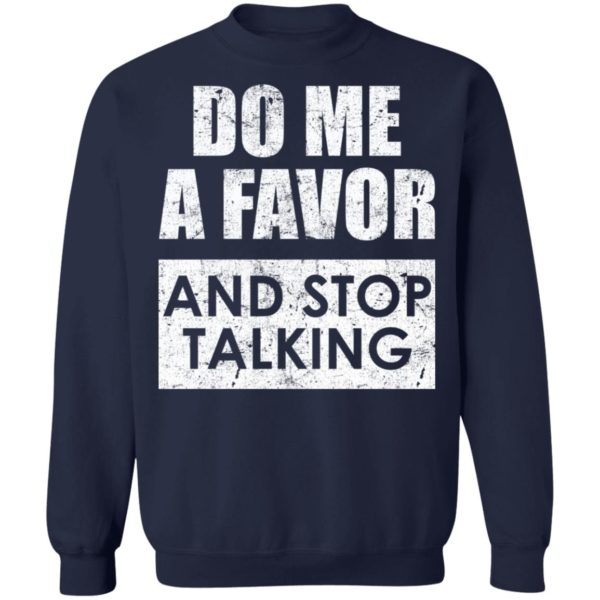 Do me a favor and stop talking shirt 10