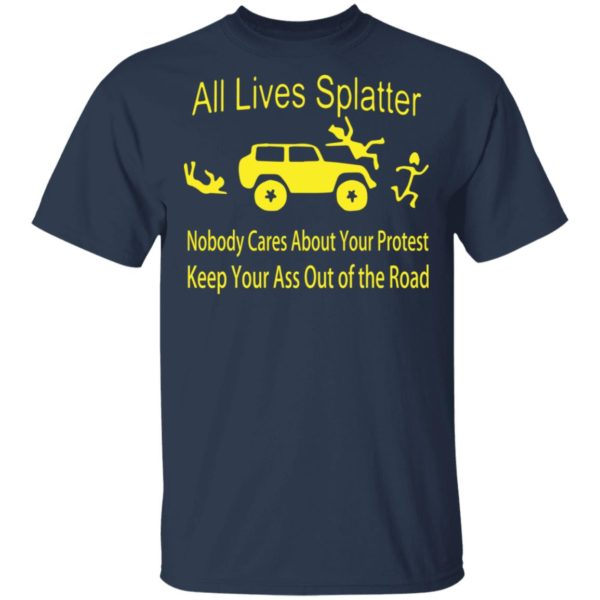 All lives splatter nobody cares about your protest shirt 2