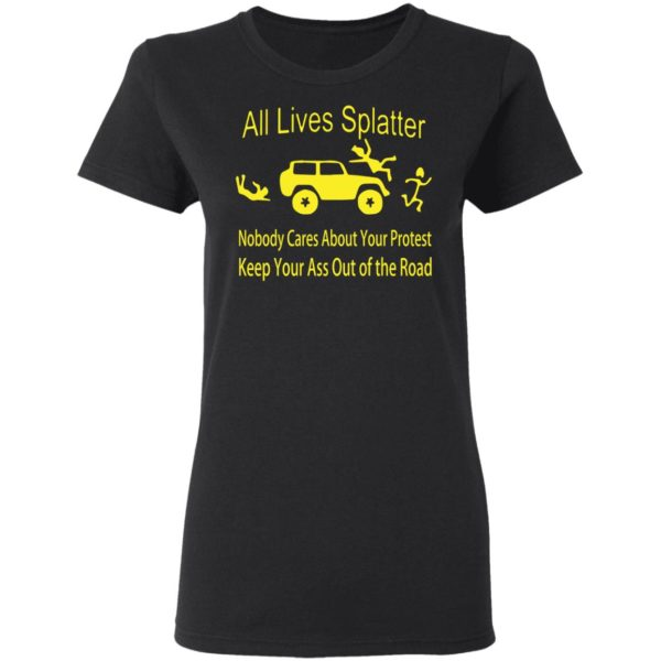 All lives splatter nobody cares about your protest shirt 3