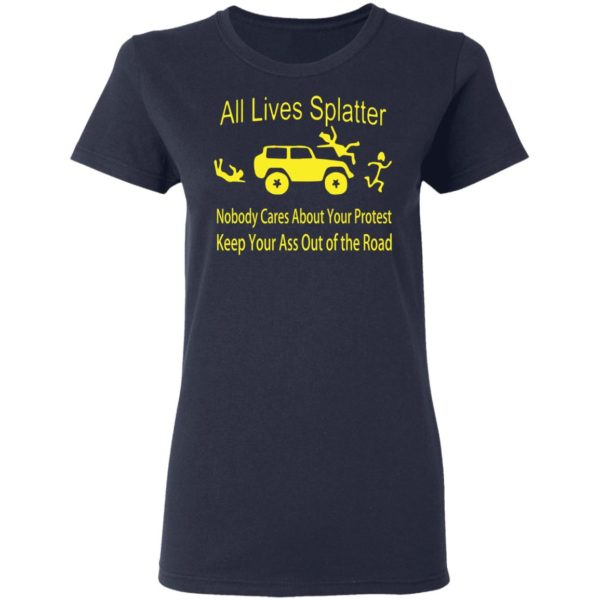 All lives splatter nobody cares about your protest shirt 4