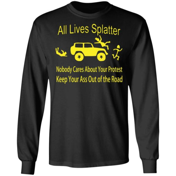 All lives splatter nobody cares about your protest shirt 5