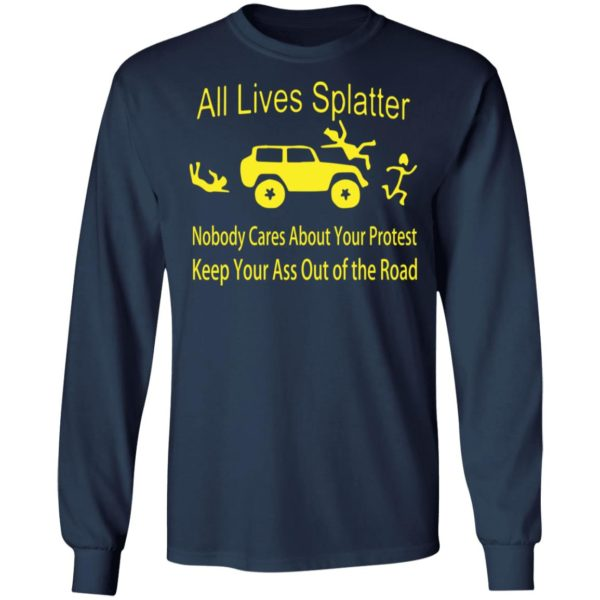 All lives splatter nobody cares about your protest shirt 6